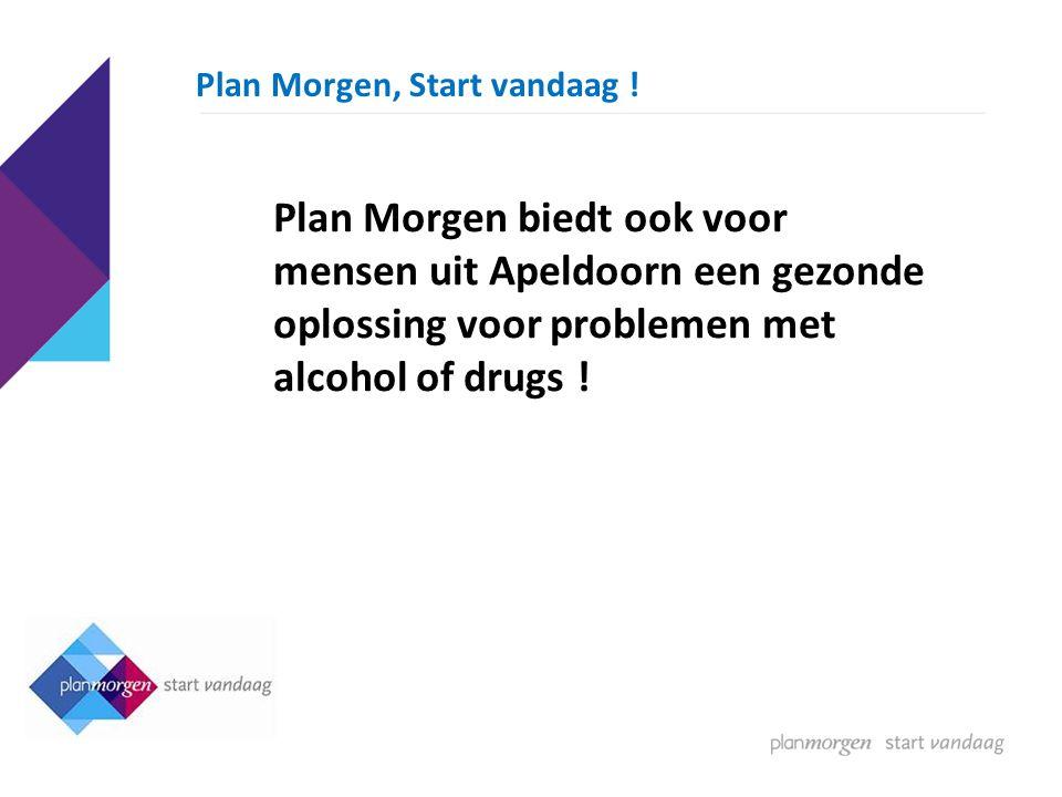 Kent u het nieuwe aanbod van IrisZorg: Plan Morgen ? Plan Morgen biedt behandeling aan werkende burgers met alcohol of drugs problemen Direct starten