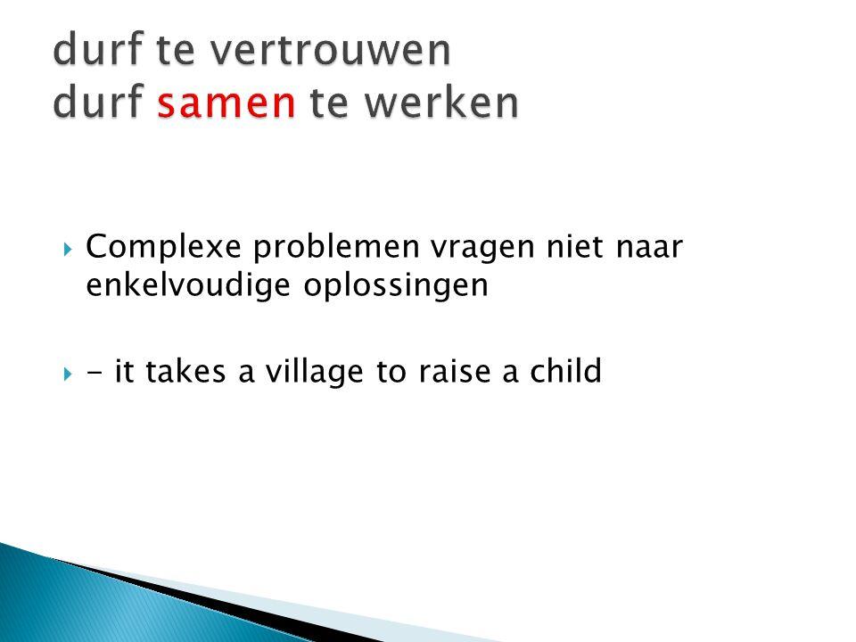  Complexe problemen vragen niet naar enkelvoudige oplossingen  - it takes a village to raise a child