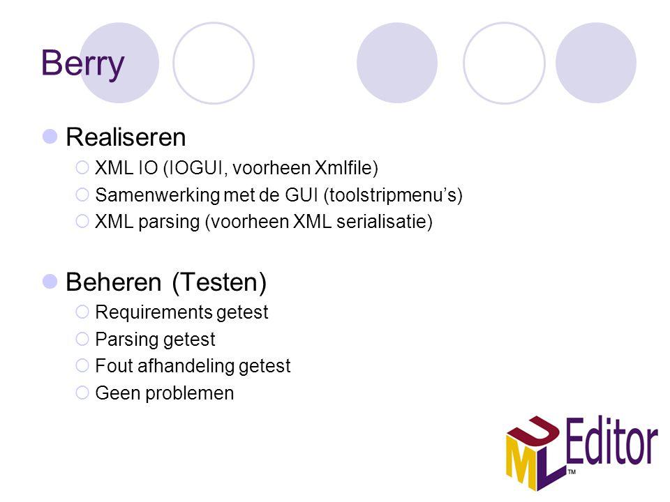 Berry Realiseren  XML IO (IOGUI, voorheen Xmlfile)  Samenwerking met de GUI (toolstripmenu's)  XML parsing (voorheen XML serialisatie) Beheren (Testen)  Requirements getest  Parsing getest  Fout afhandeling getest  Geen problemen