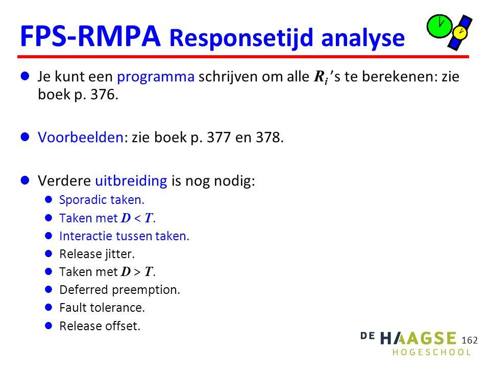 162 FPS-RMPA Responsetijd analyse Je kunt een programma schrijven om alle R i 's te berekenen: zie boek p. 376. Voorbeelden: zie boek p. 377 en 378. V