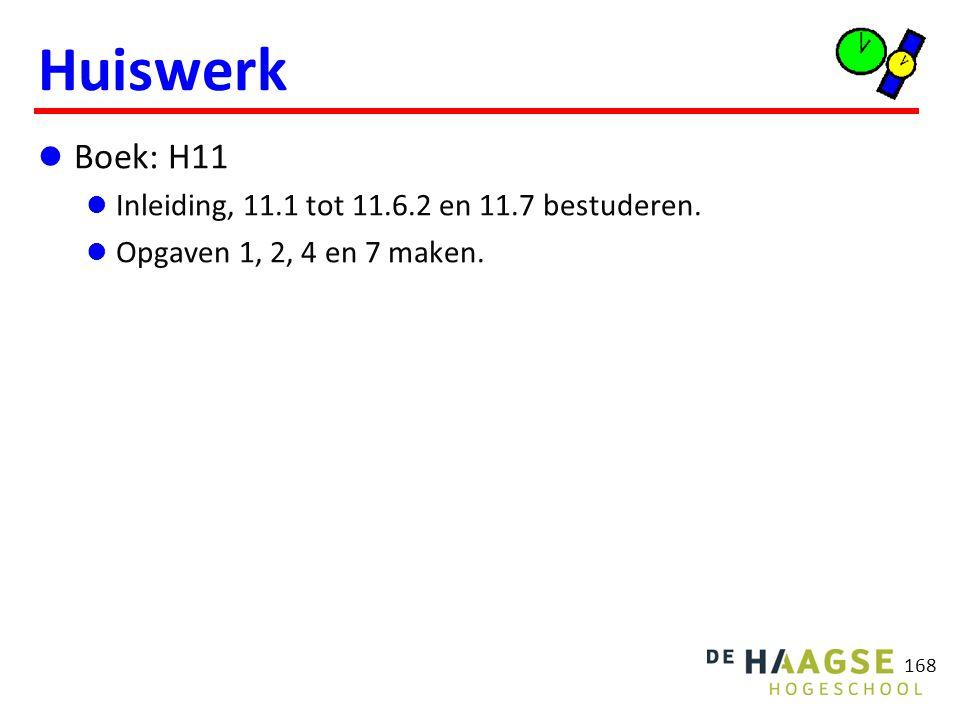 168 Huiswerk Boek: H11 Inleiding, 11.1 tot 11.6.2 en 11.7 bestuderen. Opgaven 1, 2, 4 en 7 maken.