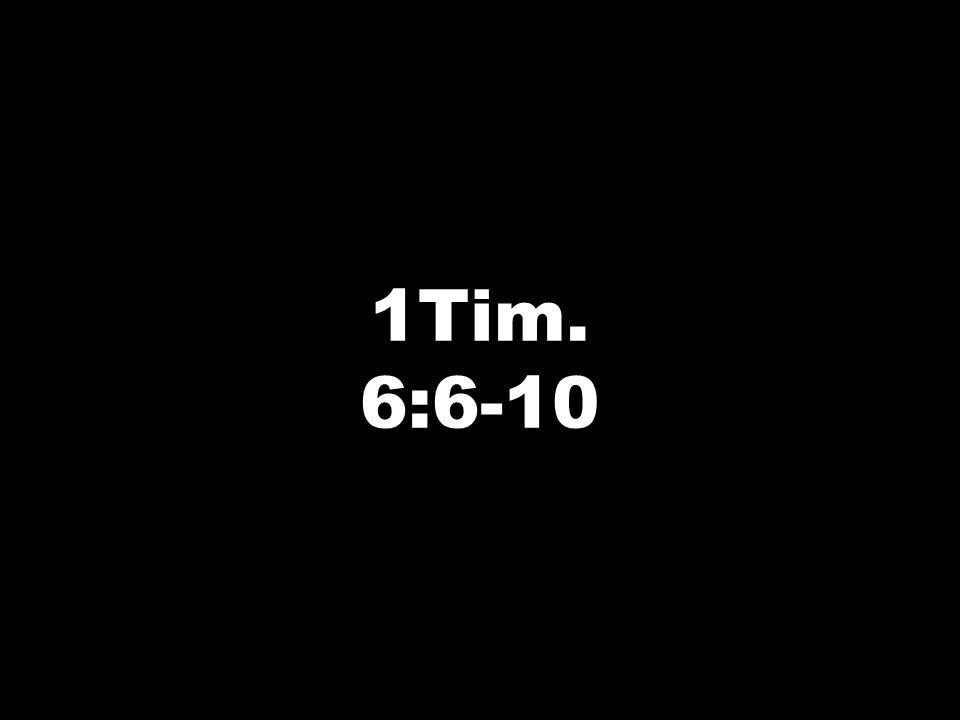 1Tim. 6:6-10