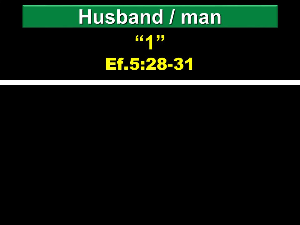 1 1 Ef.5:28-31 Husband / man