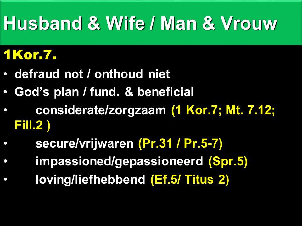 Husband & Wife / Man & Vrouw 1Kor.7.defraud not / onthoud niet God's plan / fund.