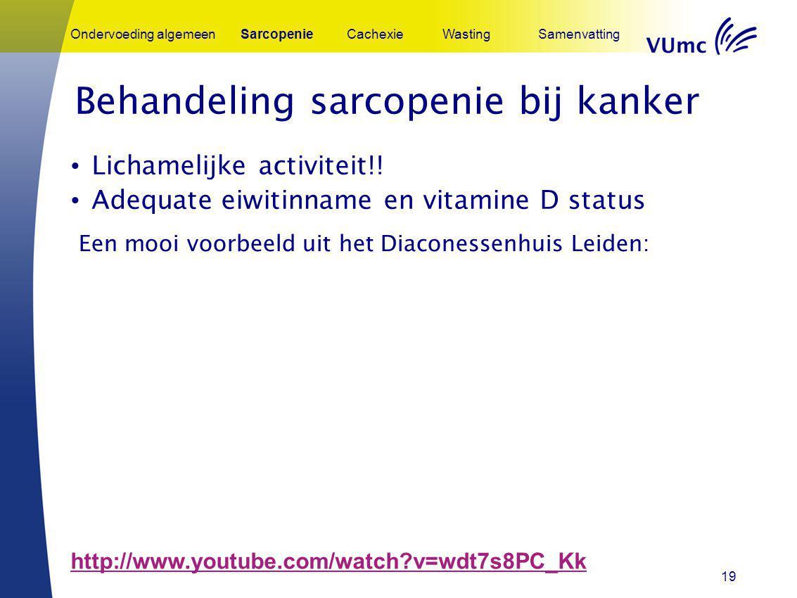 19 Ondervoeding algemeenSarcopenieCachexieWastingSamenvatting Lichamelijke activiteit!! Adequate eiwitinname en vitamine D status Behandeling sarcopen