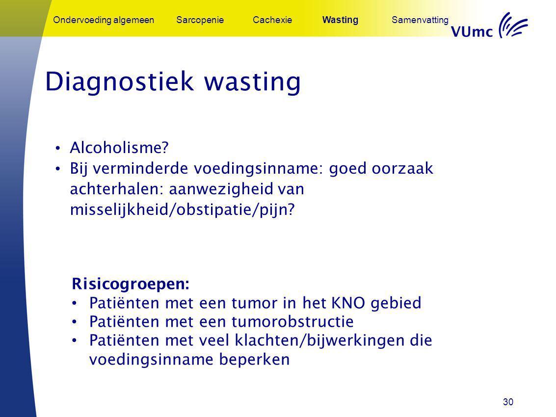 30 Alcoholisme? Bij verminderde voedingsinname: goed oorzaak achterhalen: aanwezigheid van misselijkheid/obstipatie/pijn? Ondervoeding algemeenSarcope