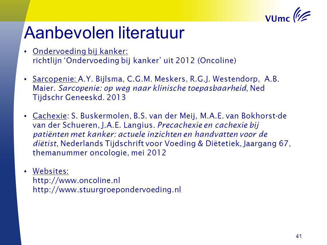 41 Aanbevolen literatuur Ondervoeding bij kanker: richtlijn 'Ondervoeding bij kanker' uit 2012 (Oncoline) Sarcopenie: A.Y. Bijlsma, C.G.M. Meskers, R.