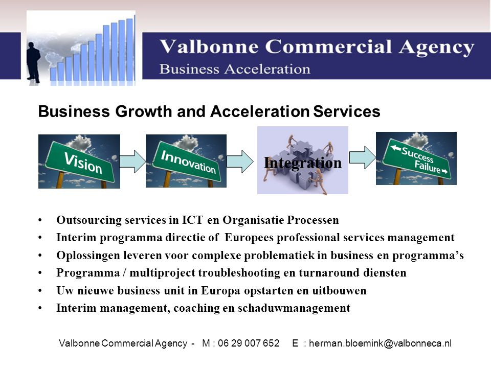 Business Growth and Acceleration Services Outsourcing services in ICT en Organisatie Processen Interim programma directie of Europees professional ser
