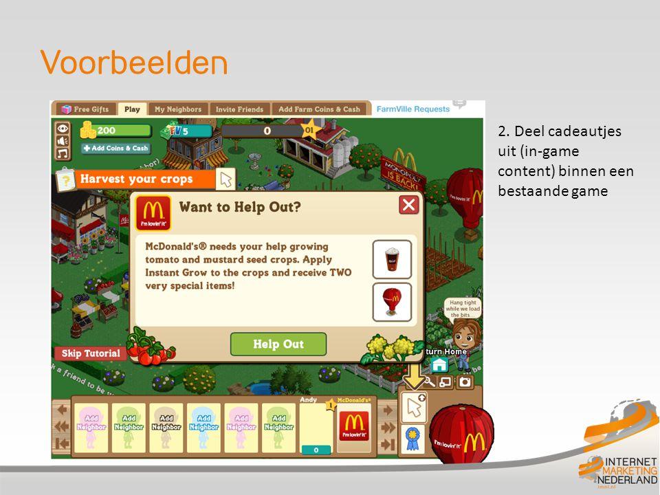 Voorbeelden 2. Deel cadeautjes uit (in-game content) binnen een bestaande game