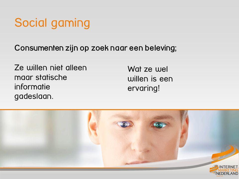 Social gaming Consumenten zijn op zoek naar een beleving; Ze willen niet alleen maar statische informatie gadeslaan.