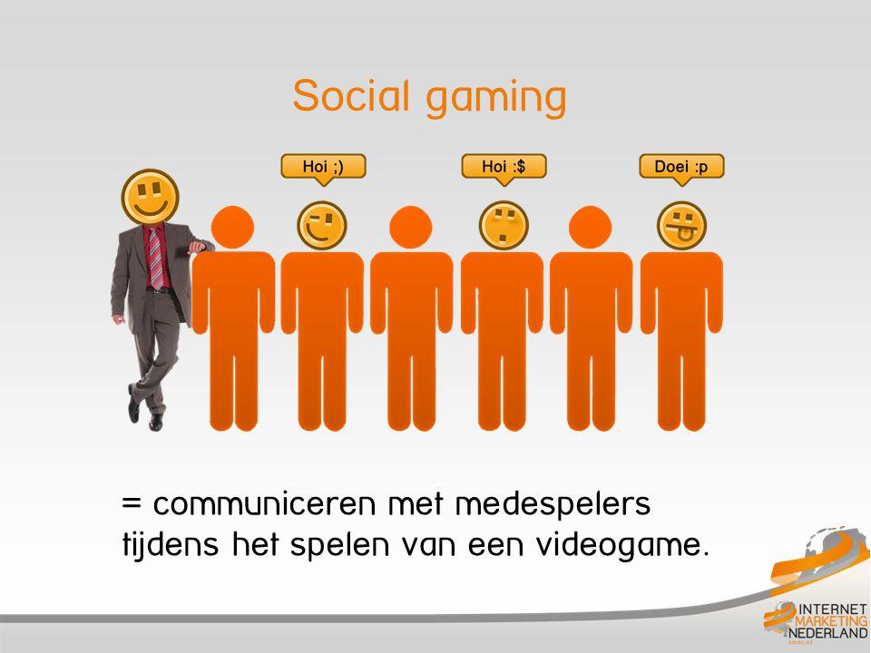 Social gaming = communiceren met medespelers tijdens het spelen van een videogame.