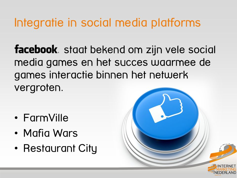 Integratie in social media platforms staat bekend om zijn vele social media games en het succes waarmee de games interactie binnen het netwerk vergrot