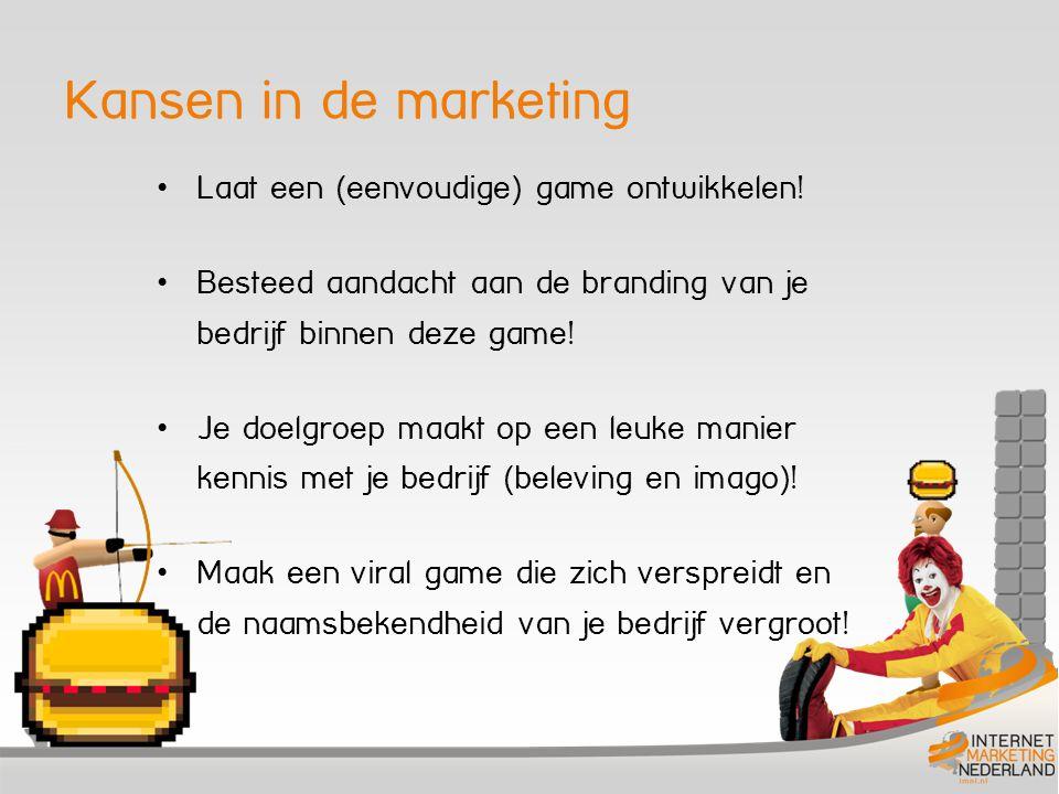 Kansen in de marketing Laat een (eenvoudige) game ontwikkelen! Besteed aandacht aan de branding van je bedrijf binnen deze game! Je doelgroep maakt op