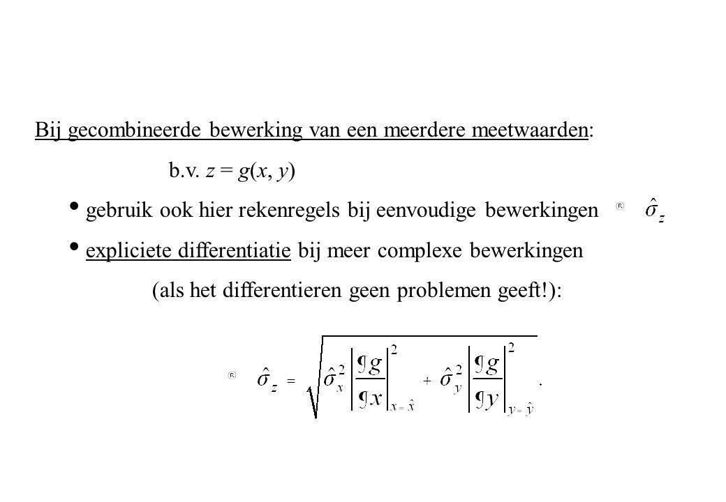 Bij gecombineerde bewerking van een meerdere meetwaarden: b.v. z = g(x, y) gebruik ook hier rekenregels bij eenvoudige bewerkingen expliciete differen