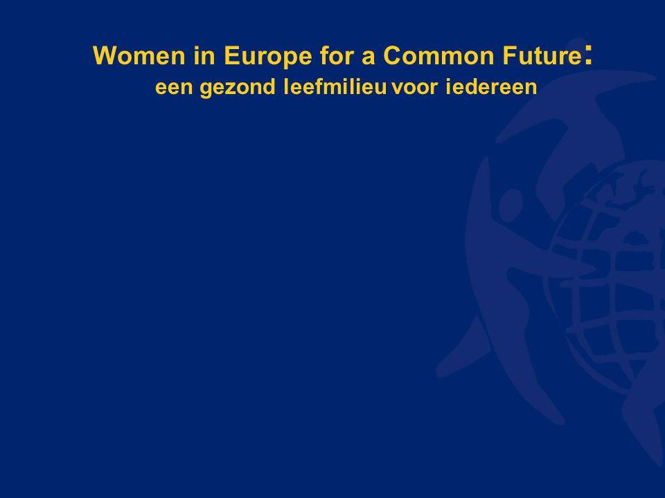Women in Europe for a Common Future : een gezond leefmilieu voor iedereen