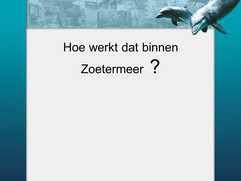 Hoe werkt dat binnen Zoetermeer ?