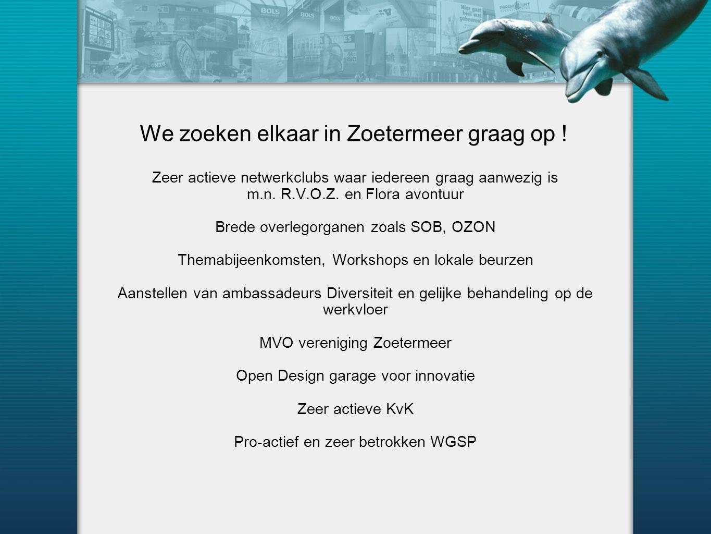 We zoeken elkaar in Zoetermeer graag op ! Zeer actieve netwerkclubs waar iedereen graag aanwezig is m.n. R.V.O.Z. en Flora avontuur Brede overlegorgan