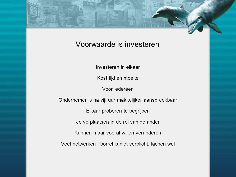 Voorwaarde is investeren Investeren in elkaar Kost tijd en moeite Voor iedereen Ondernemer is na vijf uur makkelijker aanspreekbaar Elkaar proberen te