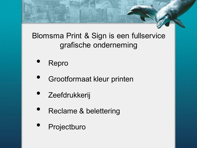 Blomsma Print & Sign is een fullservice grafische onderneming Repro Grootformaat kleur printen Zeefdrukkerij Reclame & belettering Projectburo