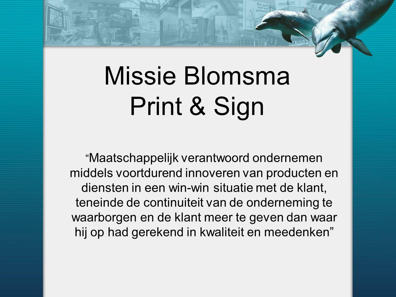 Missie Blomsma Print & Sign Maatschappelijk verantwoord ondernemen middels voortdurend innoveren van producten en diensten in een win-win situatie met de klant, teneinde de continuiteit van de onderneming te waarborgen en de klant meer te geven dan waar hij op had gerekend in kwaliteit en meedenken