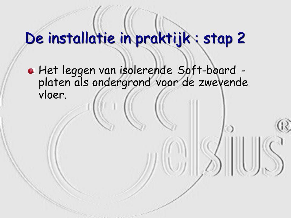De installatie in praktijk : stap 2 Het leggen van isolerende Soft-board - platen als ondergrond voor de zwevende vloer.