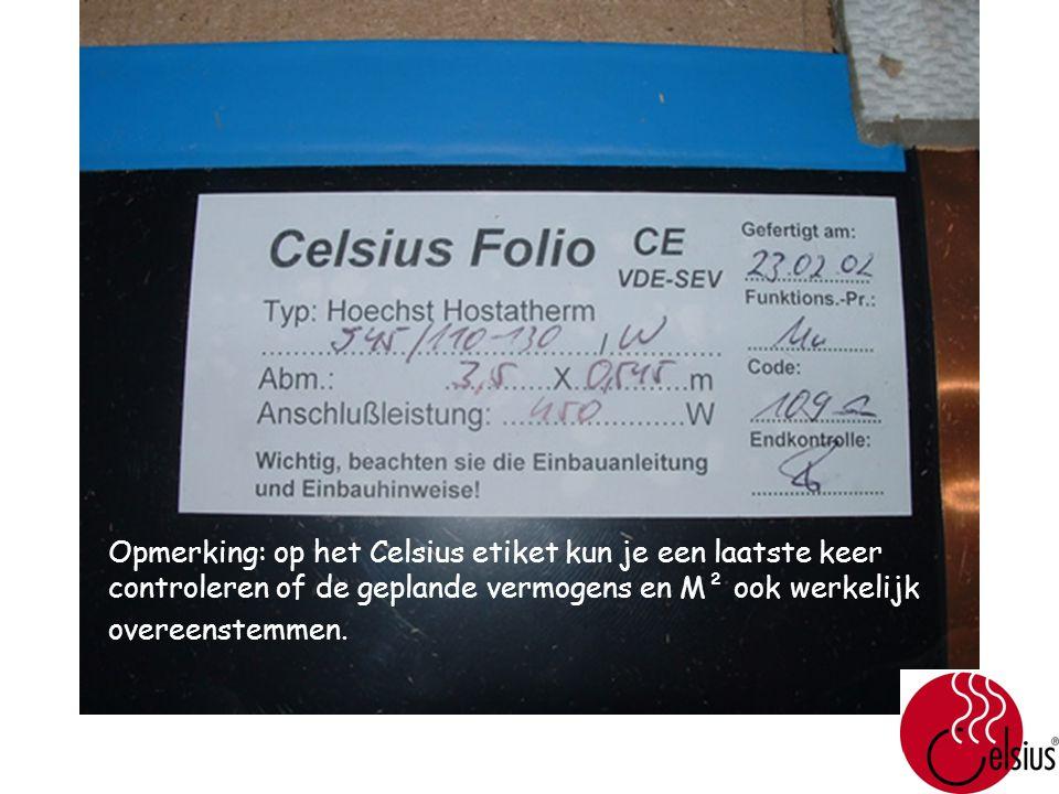 Opmerking: op het Celsius etiket kun je een laatste keer controleren of de geplande vermogens en M² ook werkelijk overeenstemmen.