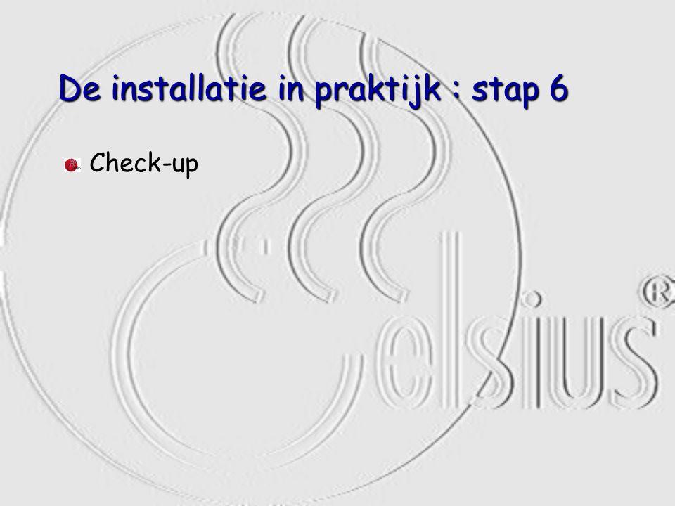 De installatie in praktijk : stap 6 Check-up