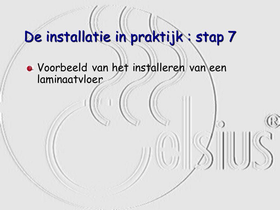 De installatie in praktijk : stap 7 Voorbeeld van het installeren van een laminaatvloer