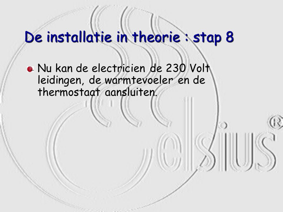 De installatie in theorie : stap 8 Nu kan de electricien de 230 Volt leidingen, de warmtevoeler en de thermostaat aansluiten.