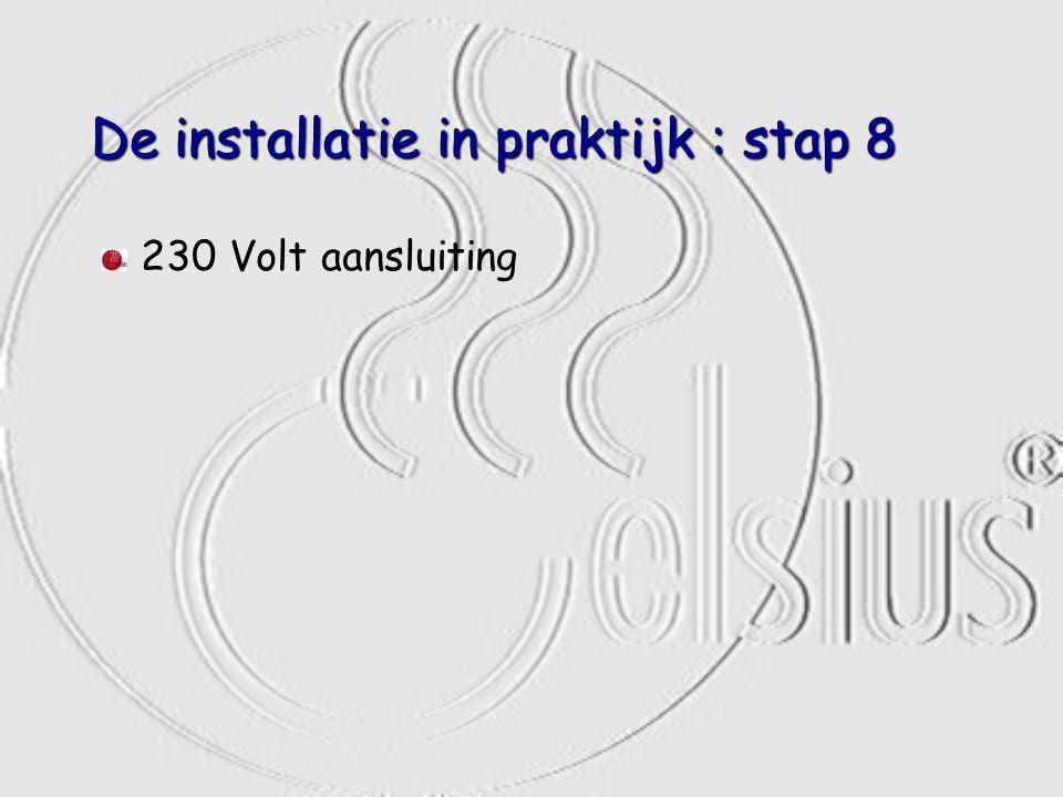 De installatie in praktijk : stap 8 230 Volt aansluiting