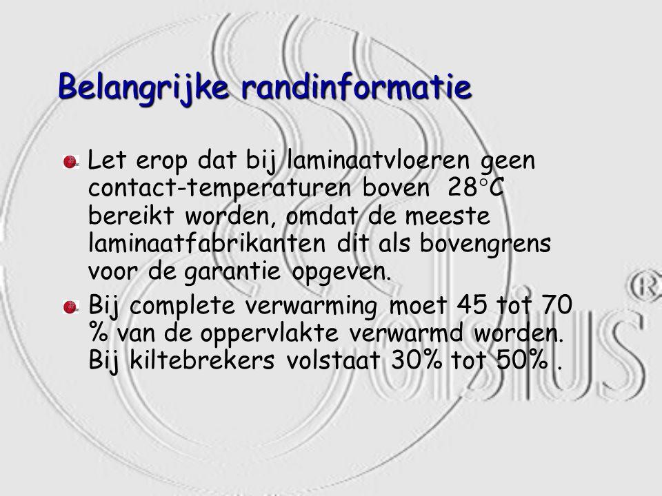 Belangrijke randinformatie Let erop dat bij laminaatvloeren geen contact-temperaturen boven 28°C bereikt worden, omdat de meeste laminaatfabrikanten dit als bovengrens voor de garantie opgeven.