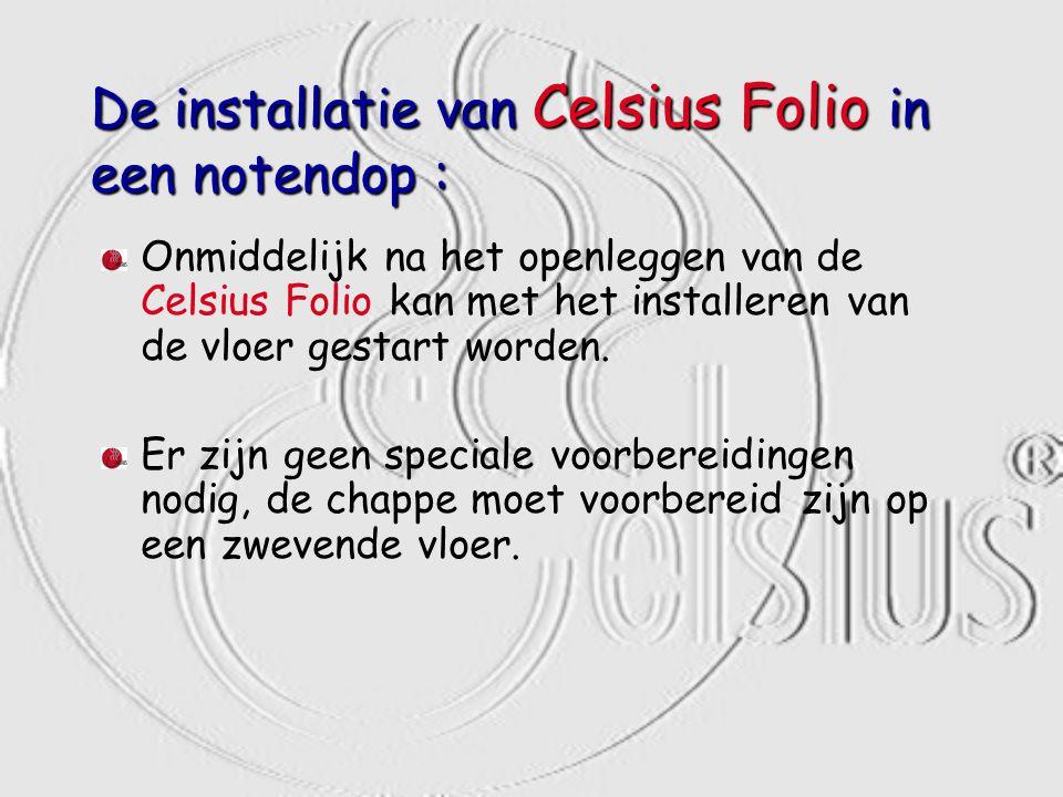 De installatie van Celsius Folio in een notendop : Onmiddelijk na het openleggen van de Celsius Folio kan met het installeren van de vloer gestart wor