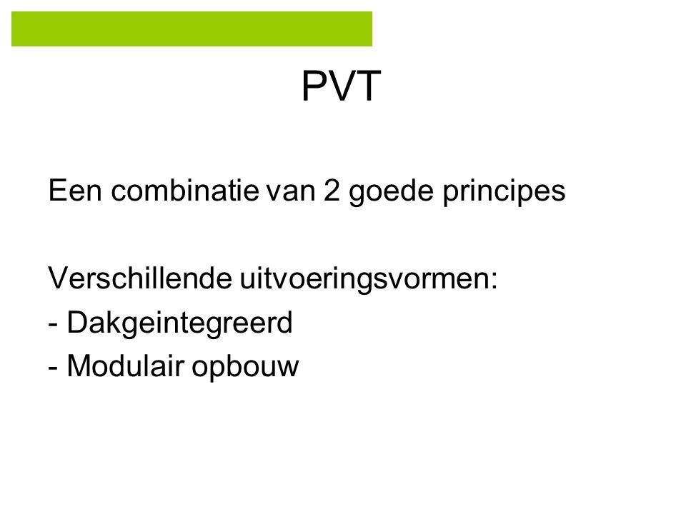 PVT Een combinatie van 2 goede principes Verschillende uitvoeringsvormen: - Dakgeintegreerd - Modulair opbouw