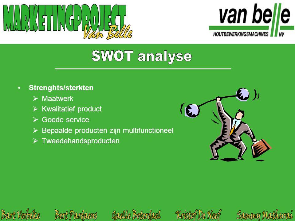 Strenghts/sterkten  Maatwerk  Kwalitatief product  Goede service  Bepaalde producten zijn multifunctioneel  Tweedehandsproducten