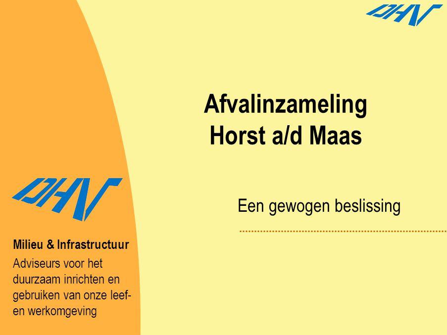 Afvalinzameling Horst a/d Maas Een gewogen beslissing Milieu & Infrastructuur Adviseurs voor het duurzaam inrichten en gebruiken van onze leef- en wer
