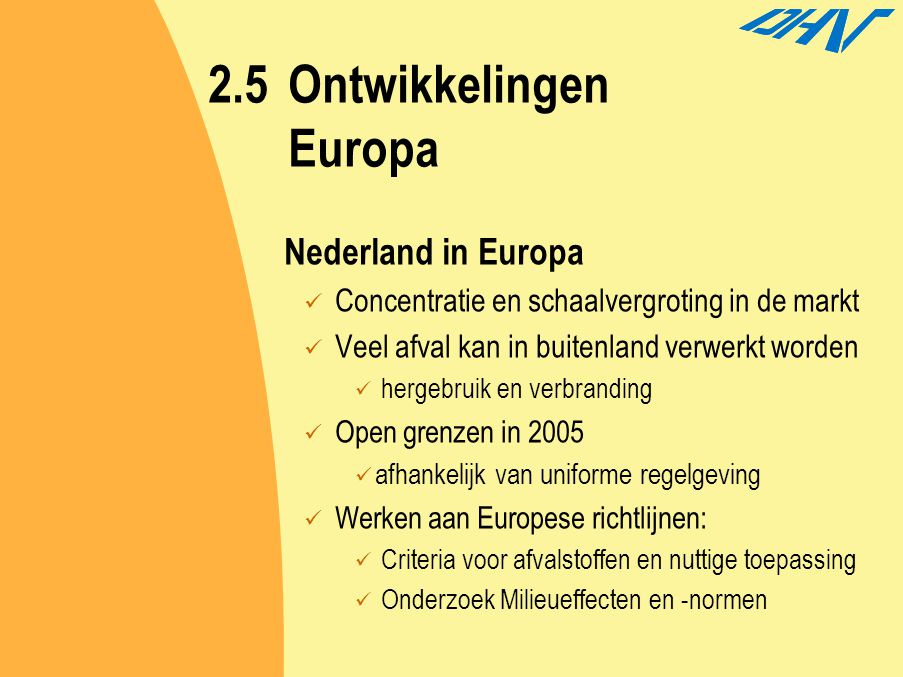 Nederland in Europa Concentratie en schaalvergroting in de markt Veel afval kan in buitenland verwerkt worden hergebruik en verbranding Open grenzen i