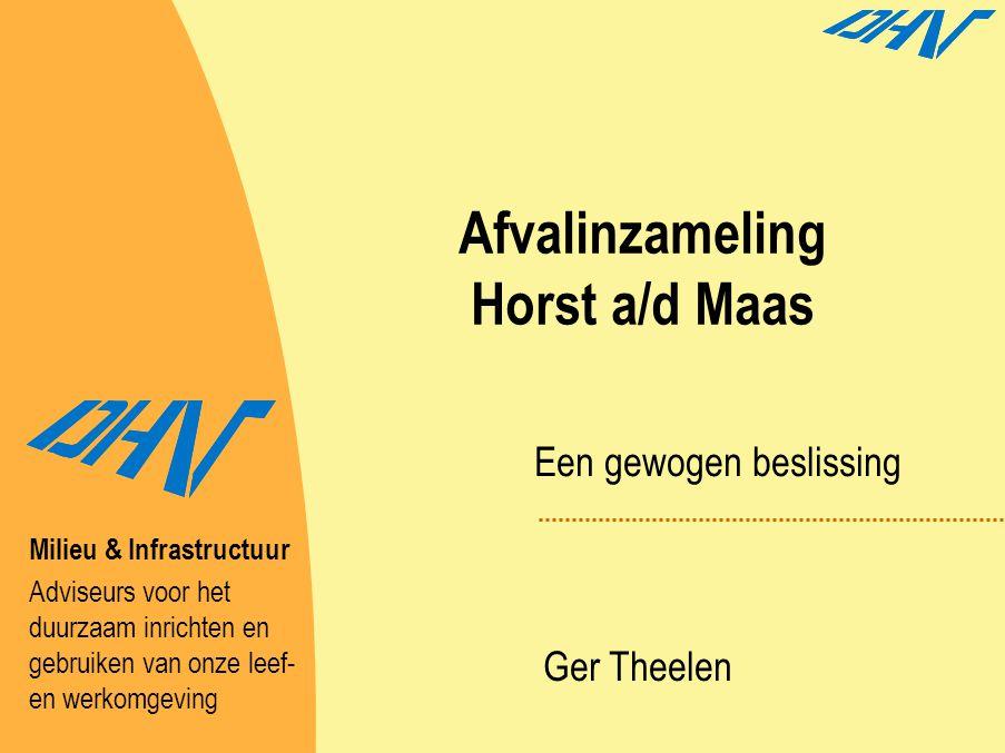 Afvalinzameling Horst a/d Maas Ger Theelen Een gewogen beslissing Milieu & Infrastructuur Adviseurs voor het duurzaam inrichten en gebruiken van onze