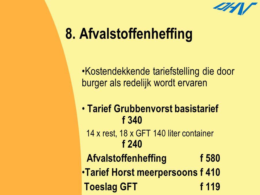 8. Afvalstoffenheffing Kostendekkende tariefstelling die door burger als redelijk wordt ervaren Tarief Grubbenvorst basistarief f 340 14 x rest, 18 x