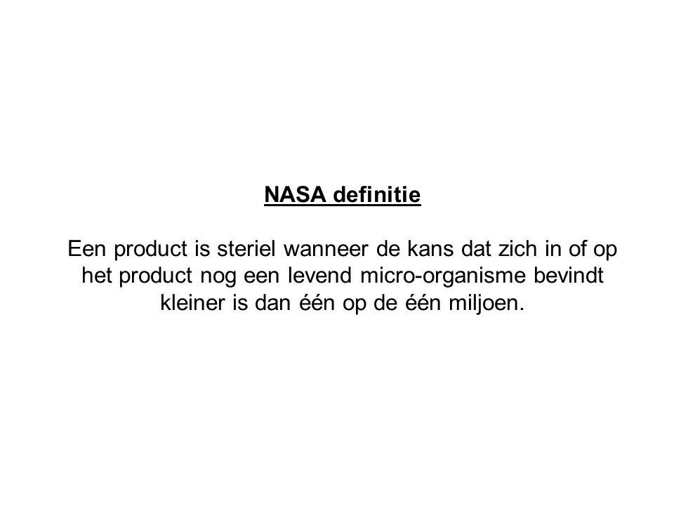 NASA definitie Een product is steriel wanneer de kans dat zich in of op het product nog een levend micro-organisme bevindt kleiner is dan één op de éé