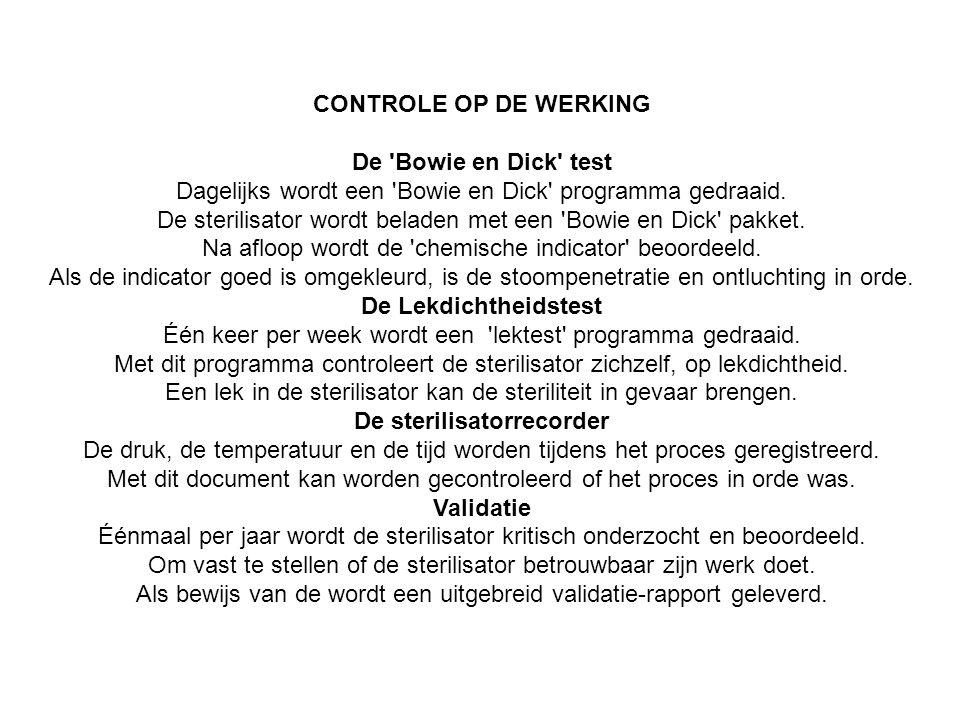CONTROLE OP DE WERKING De 'Bowie en Dick' test Dagelijks wordt een 'Bowie en Dick' programma gedraaid. De sterilisator wordt beladen met een 'Bowie en
