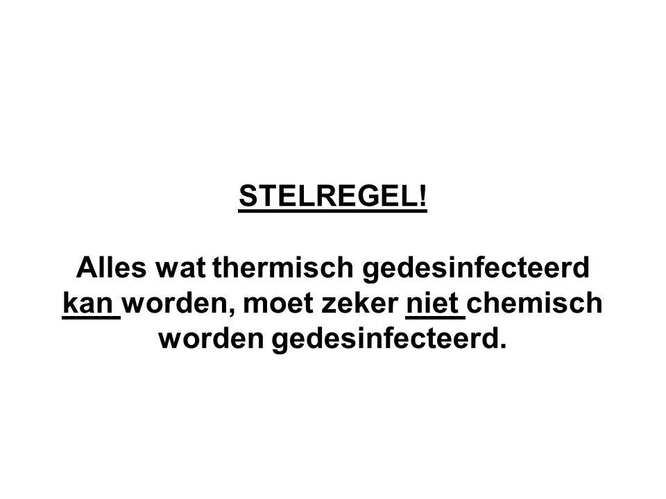 STELREGEL! Alles wat thermisch gedesinfecteerd kan worden, moet zeker niet chemisch worden gedesinfecteerd.