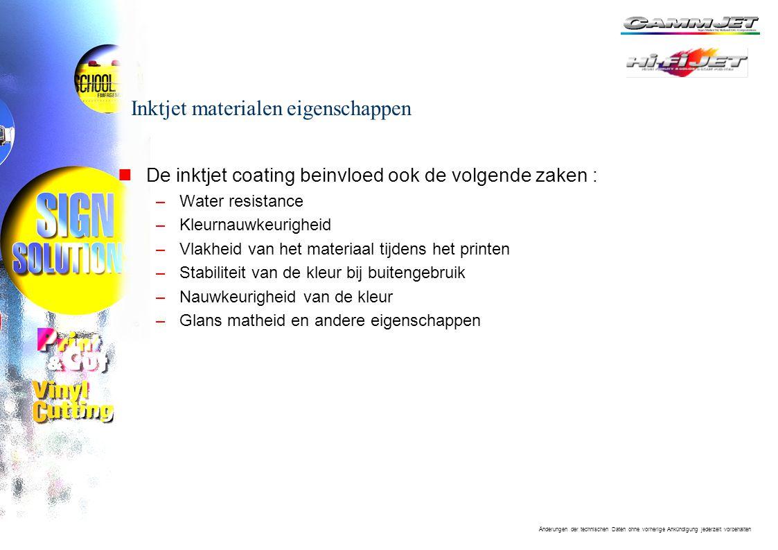 Änderungen der technischen Daten ohne vorherige Ankündigung jederzeit vorbehalten Inktjet materialen eigenschappen nDe inktjet coating beinvloed ook de volgende zaken : –Water resistance –Kleurnauwkeurigheid –Vlakheid van het materiaal tijdens het printen –Stabiliteit van de kleur bij buitengebruik –Nauwkeurigheid van de kleur –Glans matheid en andere eigenschappen