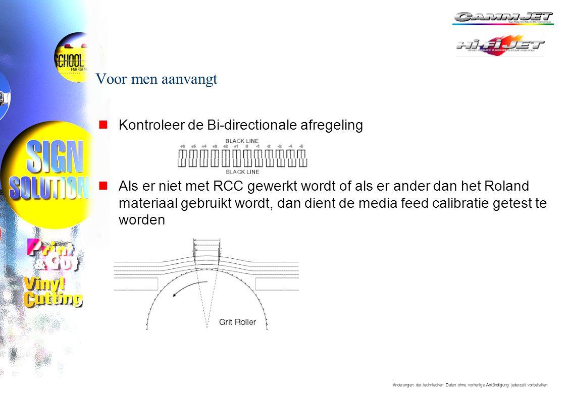 Änderungen der technischen Daten ohne vorherige Ankündigung jederzeit vorbehalten Voor men aanvangt nKontroleer de Bi-directionale afregeling nAls er niet met RCC gewerkt wordt of als er ander dan het Roland materiaal gebruikt wordt, dan dient de media feed calibratie getest te worden