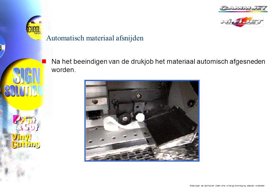 Änderungen der technischen Daten ohne vorherige Ankündigung jederzeit vorbehalten Automatisch materiaal afsnijden nNa het beeindigen van de drukjob het materiaal automisch afgesneden worden.