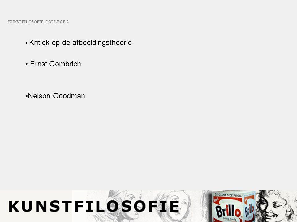 KUNSTFILOSOFIE COLLEGE 2 Kritiek op de afbeeldingstheorie Ernst Gombrich Nelson Goodman