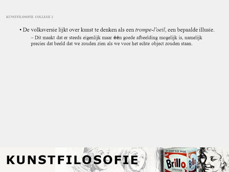 KUNSTFILOSOFIE COLLEGE 2 De volksversie lijkt over kunst te denken als een trompe-l ' oeil, een bepaalde illusie. – Dit maakt dat er steeds eigenlijk