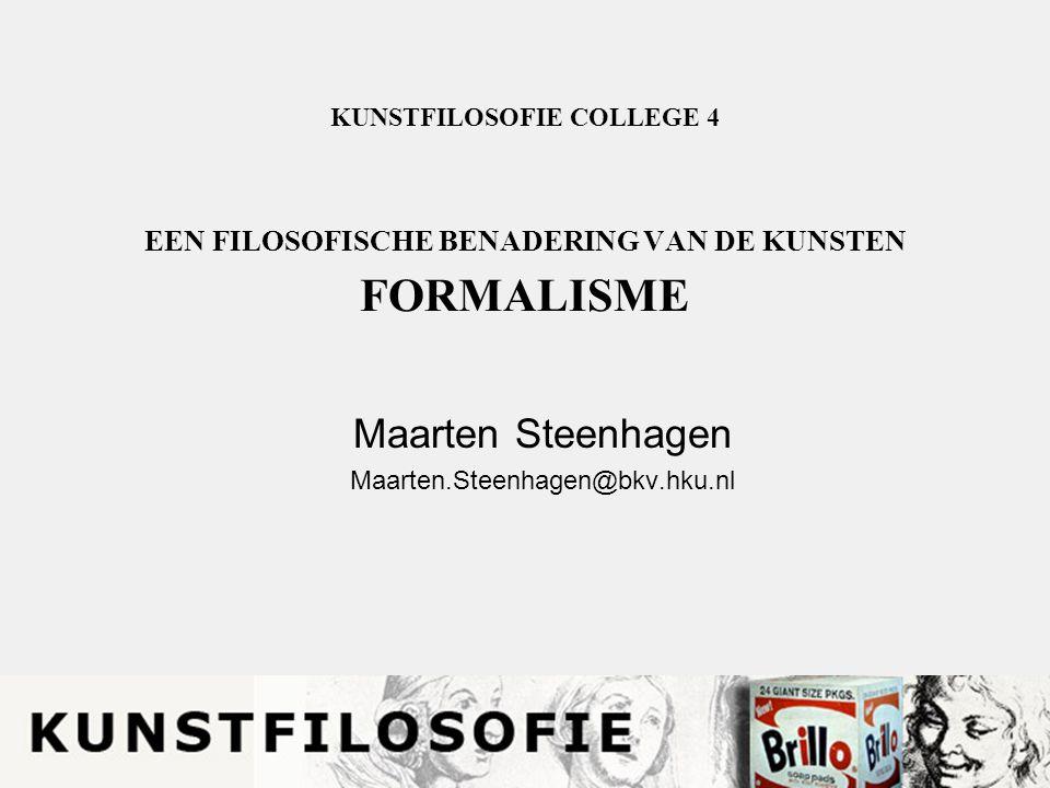 KUNSTFILOSOFIE COLLEGE 4 EEN FILOSOFISCHE BENADERING VAN DE KUNSTEN FORMALISME Maarten Steenhagen Maarten.Steenhagen@bkv.hku.nl