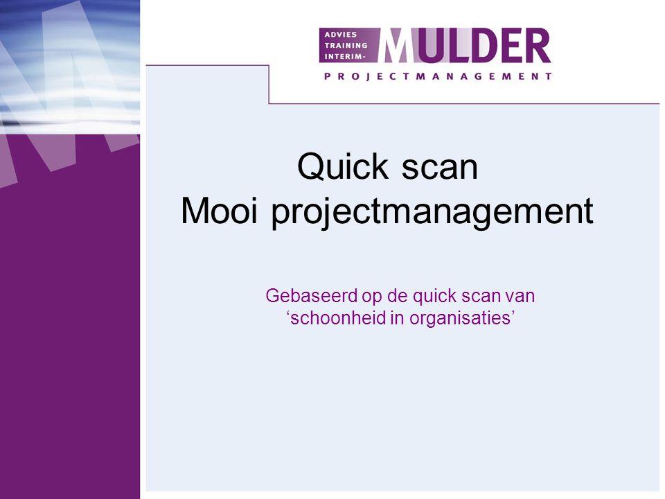 Gebaseerd op de quick scan van 'schoonheid in organisaties' Quick scan Mooi projectmanagement