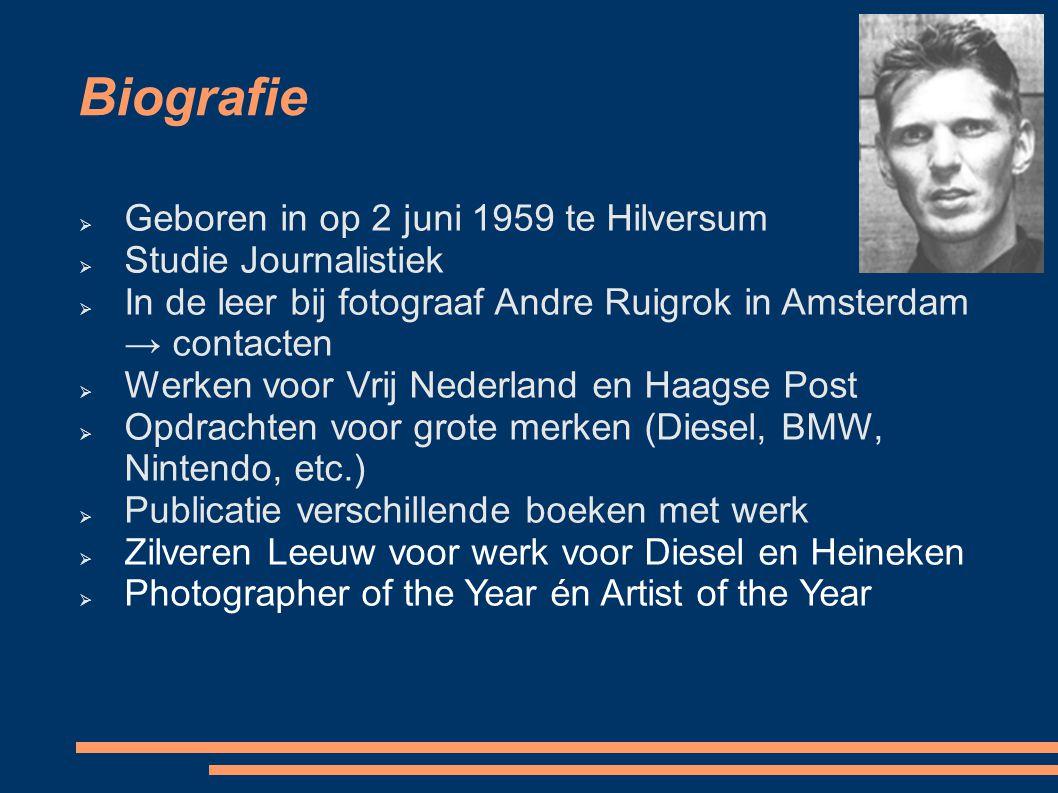 Biografie  Geboren in op 2 juni 1959 te Hilversum  Studie Journalistiek  In de leer bij fotograaf Andre Ruigrok in Amsterdam → contacten  Werken v