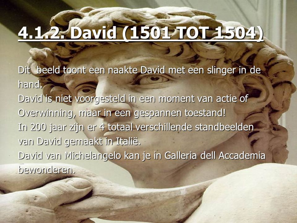 4.1.2. David (1501 TOT 1504) Dit beeld toont een naakte David met een slinger in de hand. David is niet voorgesteld in een moment van actie of Overwin